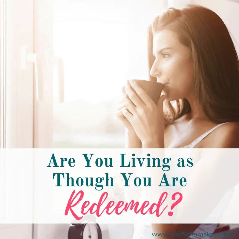 Are You Living as Though You Are Redeemed? {#MomentsofHope Link-Up}